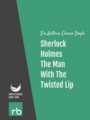 The Adventures Of Sherlock Holmes - Adventure VI - The Man With The Twisted Lip, by Sir Arthur Conan Doyle, read by Mark F. Smith