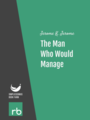 The Man Who Would Manage, by Jerome K. Jerome, read by Ruth Golding