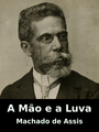A Mão e a Luva, by Joaquim Maria Machado de Assis, read by LibriVox Narrator 'Leni'