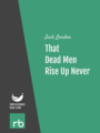 That Dead Men Rise Up Never, by Jack London, read by Dorlene Kaplan