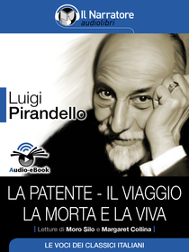 Luigi Pirandello, La patente, Il viaggio, La morta e la viva. Audio-eBook