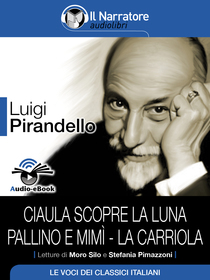 Luigi Pirandello, Ciaula scopre la luna, Pallino e Mimì, La Carriola. Audio-eBook