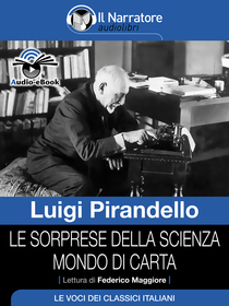 Luigi Pirandello, Le sorprese della scienza e Mondo di carta. Audio-eBook